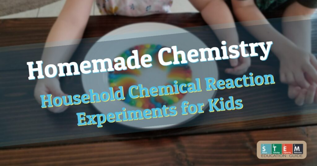 Homemade Chemistry – Household Chemical Reaction Experiments for Kids