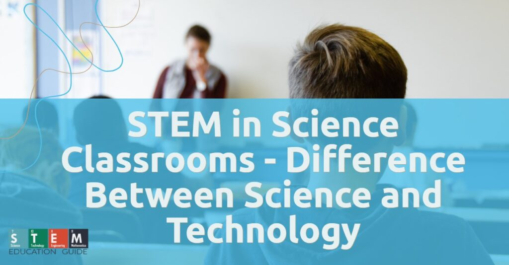 STEM in Science Classrooms - Difference Between Science and Technology