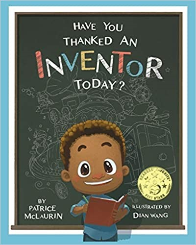 Have You Thanked an Inventor Today by Patrice McLaurin