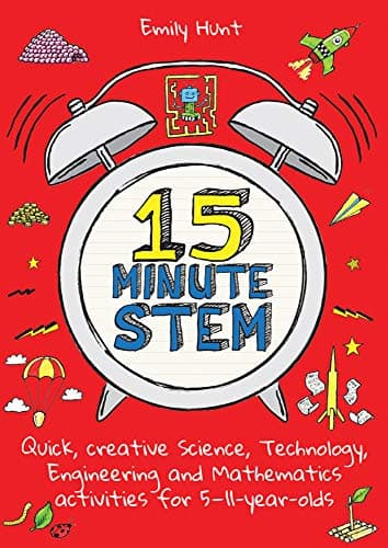 15-Minute STEM Quick, creative science, technology, engineering and mathematics activities for 5-11 year-olds