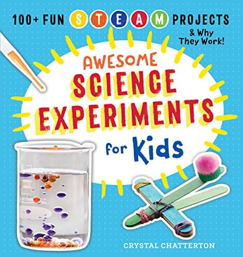 Awesome Science Experiments for Kids 100+ Fun STEM STEAM Projects and Why They Work (Awesome STEAM Activities for Kids)