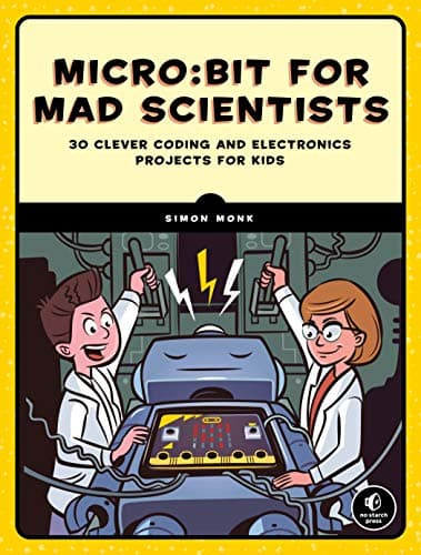 MicroBit For Mad Scientists 30 Clever Coding And Electronics Projects For Kids