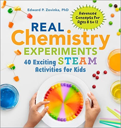 Real Chemistry Experiments 40 Exciting STEAM Activities for Kids