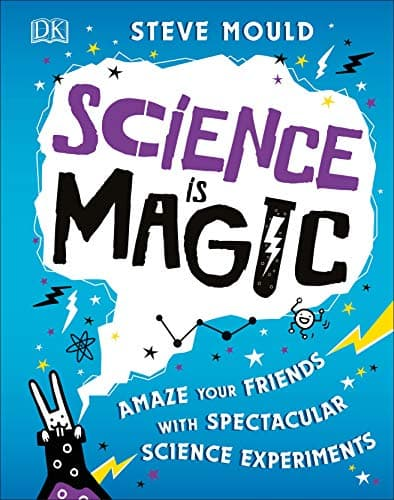 Science is Magic Amaze your Friends with Spectacular Science Experiments