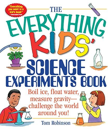 The Everything Kids' Science Experiments Book Boil Ice, Float Water, Measure Gravity-Challenge the World Around You!