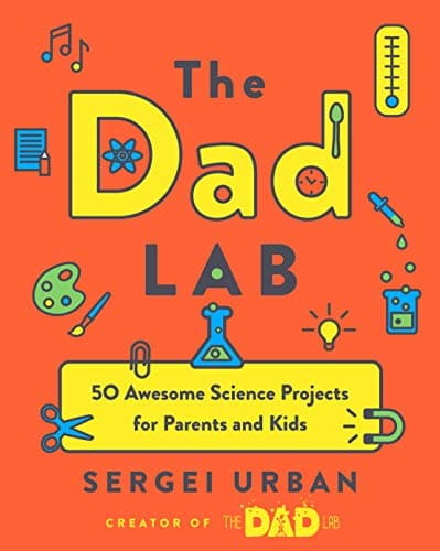 TheDadLab 50 Awesome Science Projects for Parents and Kids