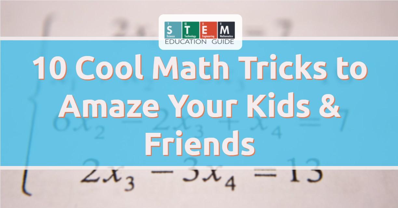 10 Cool Math Tricks to Amaze Your Kids & Friends