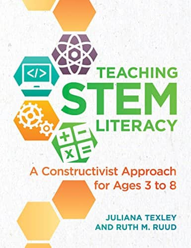 Teaching STEM Literacy A Constructivist Approach for Ages 3 to 8