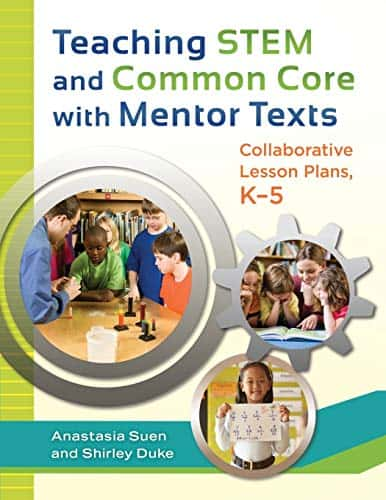 Teaching STEM and Common Core with Mentor Texts Collaborative Lesson Plans, K–5